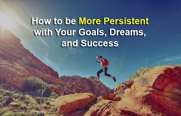 be more persistent