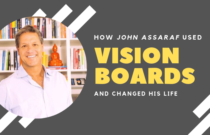 How John Assaraf Used Vision Boards and Changed His Life