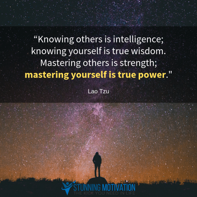 """Knowing others is intelligence; knowing yourself is true wisdom. Mastering others is strength; mastering yourself is true power."""