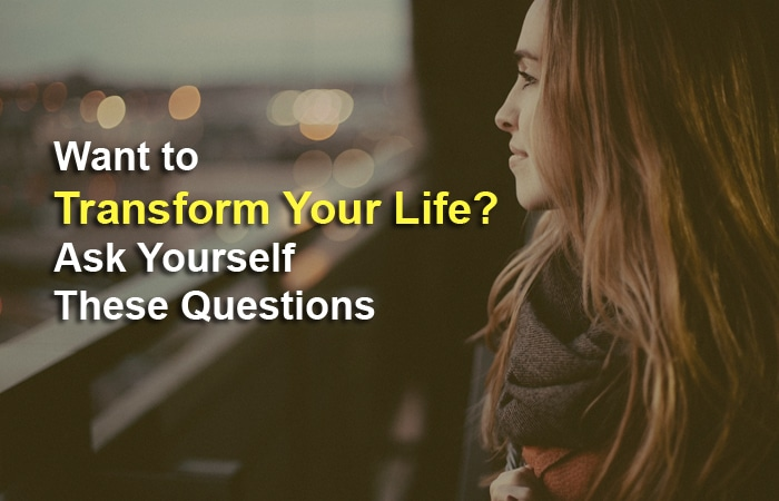 Want to Transform Your Life? Ask Yourself These Questions