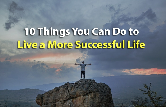 10 Things You Can Do to Live a More Successful Life