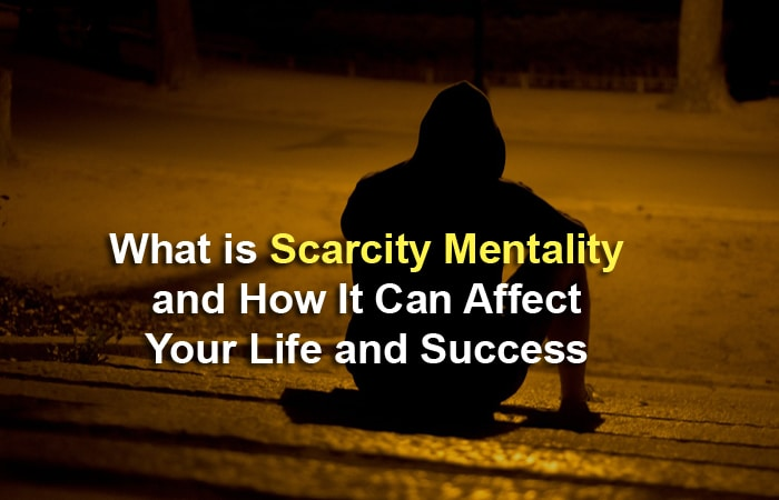 What is Scarcity Mentality and How It Can Affect Your Life and Success