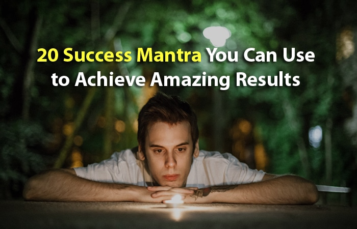 20 Success Mantra You Can Use to Achieve Amazing Results