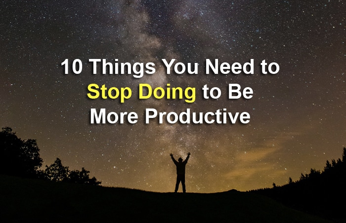 things to stop doing to be productive