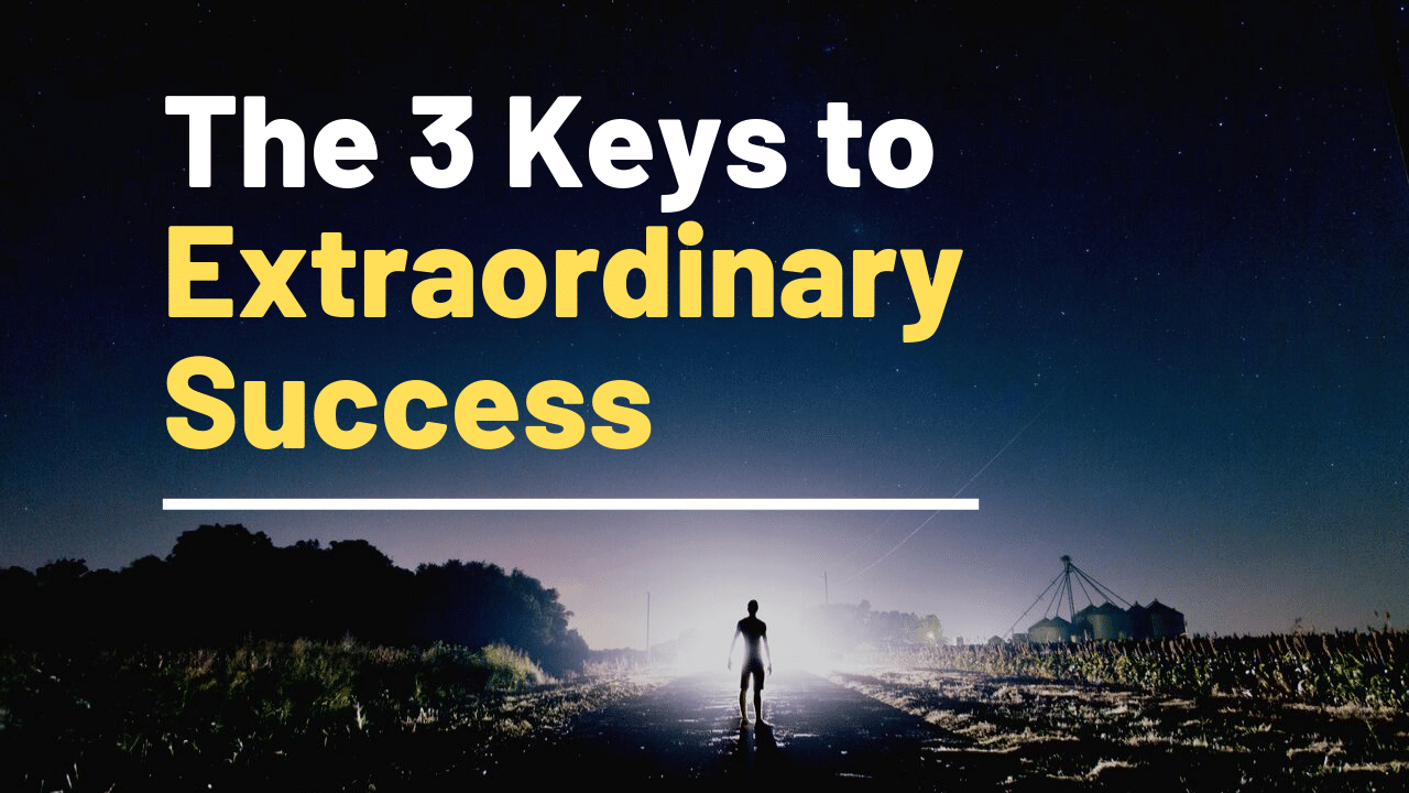 The 3 Keys to Extraordinary Success