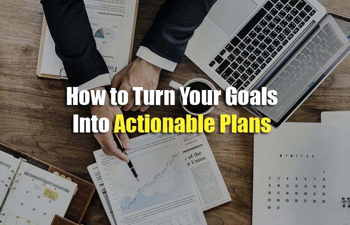 Turn Your Goals into Actionable Plans