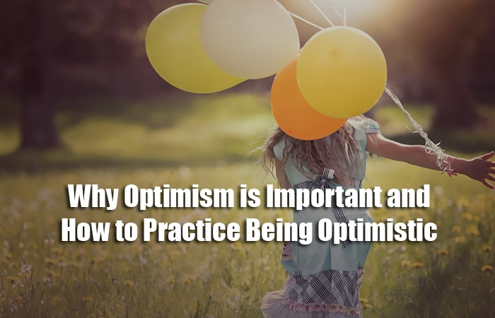 Why Optimism is Important and How to Practice Being Optimistic