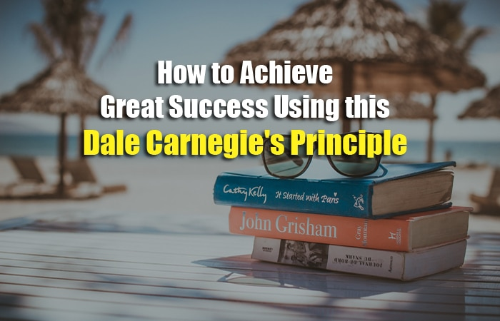 How to Achieve Great Success Using this Dale Carnegie's Principle
