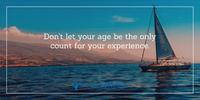 don't let your age be the only count for your experience.