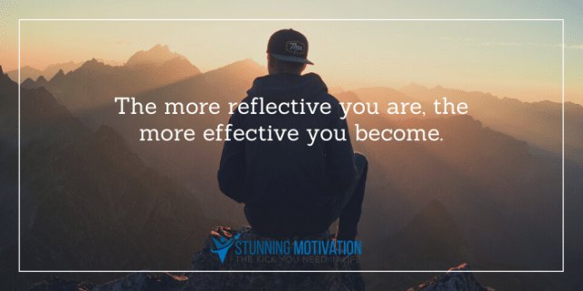 the more reflective you are, the more effective you become